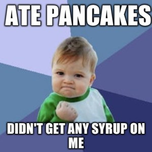 The baby fist pump meme plus pancakes equals triumph.